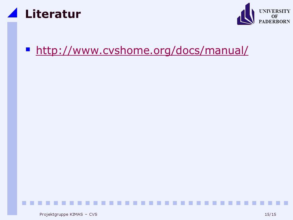 15/15 UNIVERSITY OF PADERBORN Projektgruppe KIMAS – CVS Literatur http://www.cvshome.org/docs/manual/