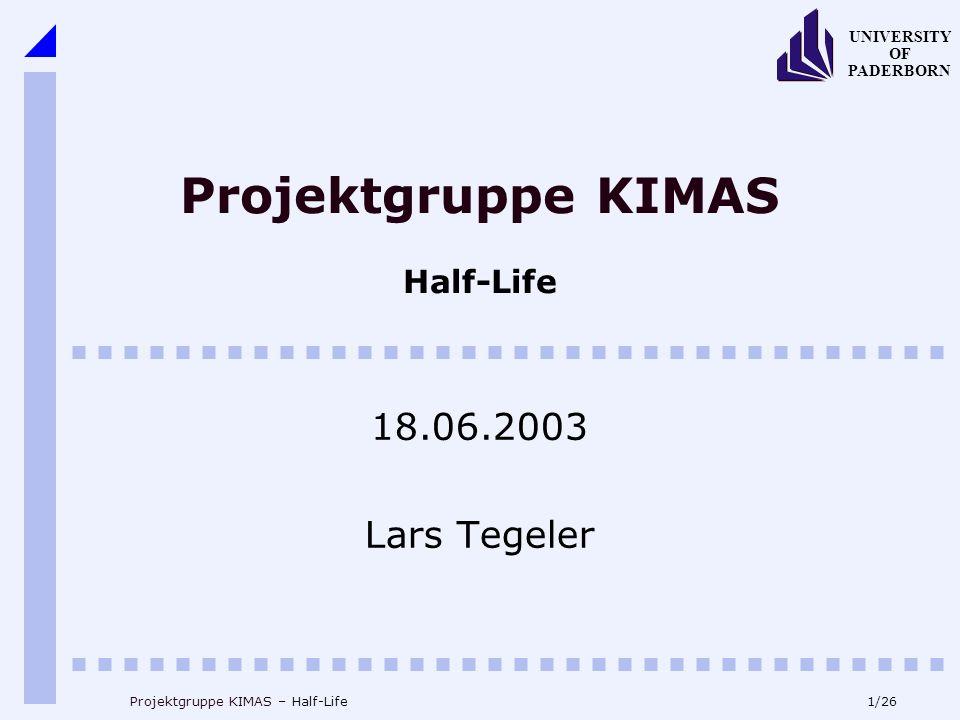 1/26 UNIVERSITY OF PADERBORN Projektgruppe KIMAS – Half-Life Projektgruppe KIMAS Half-Life 18.06.2003 Lars Tegeler