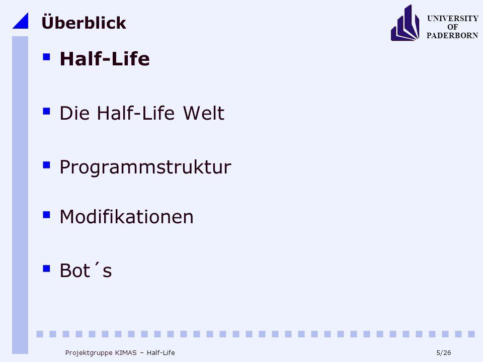 26/26 UNIVERSITY OF PADERBORN Projektgruppe KIMAS – Half-Life Weitere Informationen Half-Life FAQ von Steve Cook: http://www.planethalflife.com/hlsdk2/sdk2_articles.htm Half-Life programming: http://www.planethalflife.com/hlprogramming/tutorials.asp Gamedesign and programming resources: http://www.resourcecode.de Botman´s Homepage: http://www.planethalflife.com/botman/
