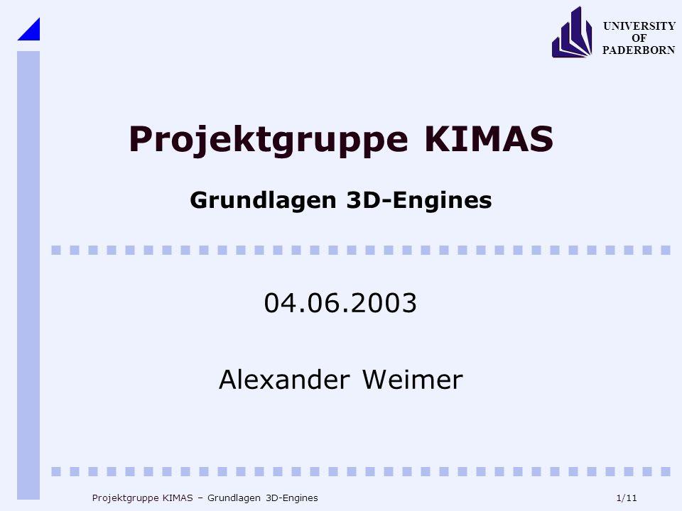 1/11 UNIVERSITY OF PADERBORN Projektgruppe KIMAS – Grundlagen 3D-Engines Projektgruppe KIMAS Grundlagen 3D-Engines 04.06.2003 Alexander Weimer