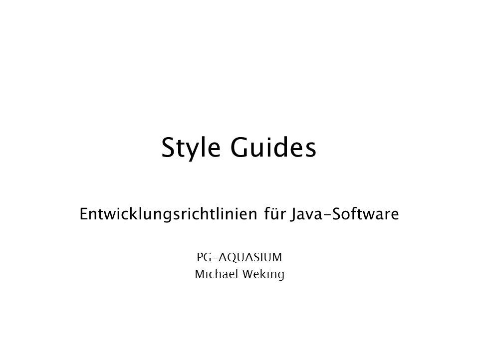 Style Guides Entwicklungsrichtlinien für Java-Software PG-AQUASIUM Michael Weking
