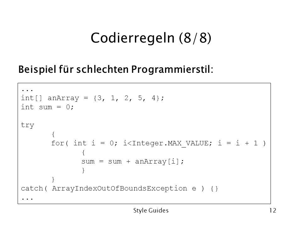 Style Guides12 Codierregeln (8/8) Beispiel für schlechten Programmierstil:... int[] anArray = {3, 1, 2, 5, 4}; int sum = 0; try { for( int i = 0; i<In