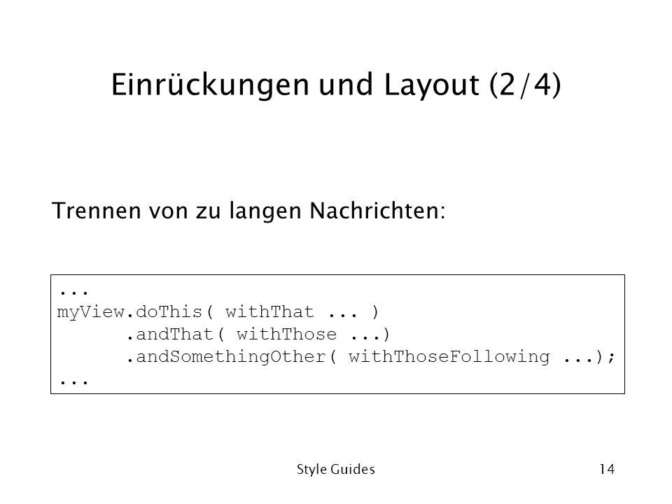 Style Guides14 Einrückungen und Layout (2/4) Trennen von zu langen Nachrichten:... myView.doThis( withThat... ).andThat( withThose...).andSomethingOth