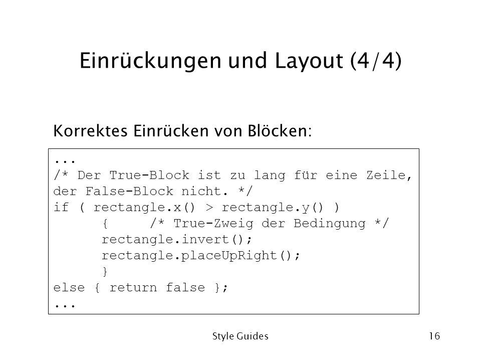 Style Guides16 Einrückungen und Layout (4/4)... /* Der True-Block ist zu lang für eine Zeile, der False-Block nicht. */ if ( rectangle.x() > rectangle