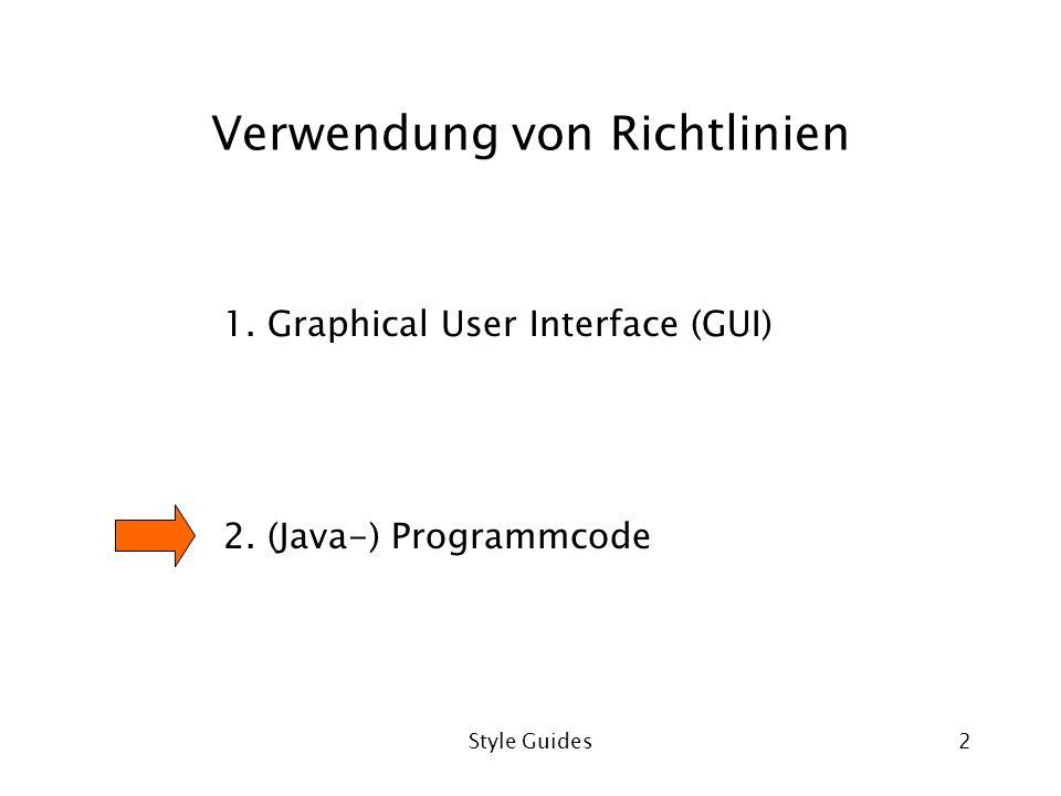 Style Guides2 Verwendung von Richtlinien 1. Graphical User Interface (GUI) 2. (Java-) Programmcode