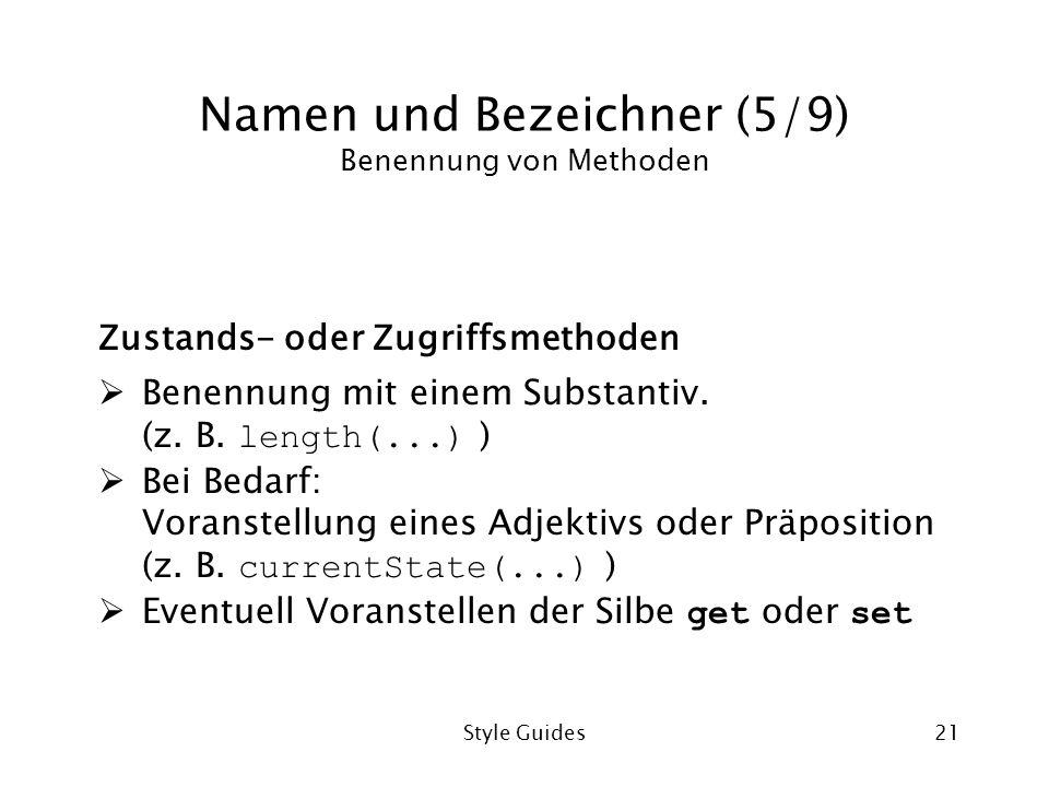 Style Guides21 Namen und Bezeichner (5/9) Benennung von Methoden Zustands- oder Zugriffsmethoden Benennung mit einem Substantiv. (z. B. length(...) )