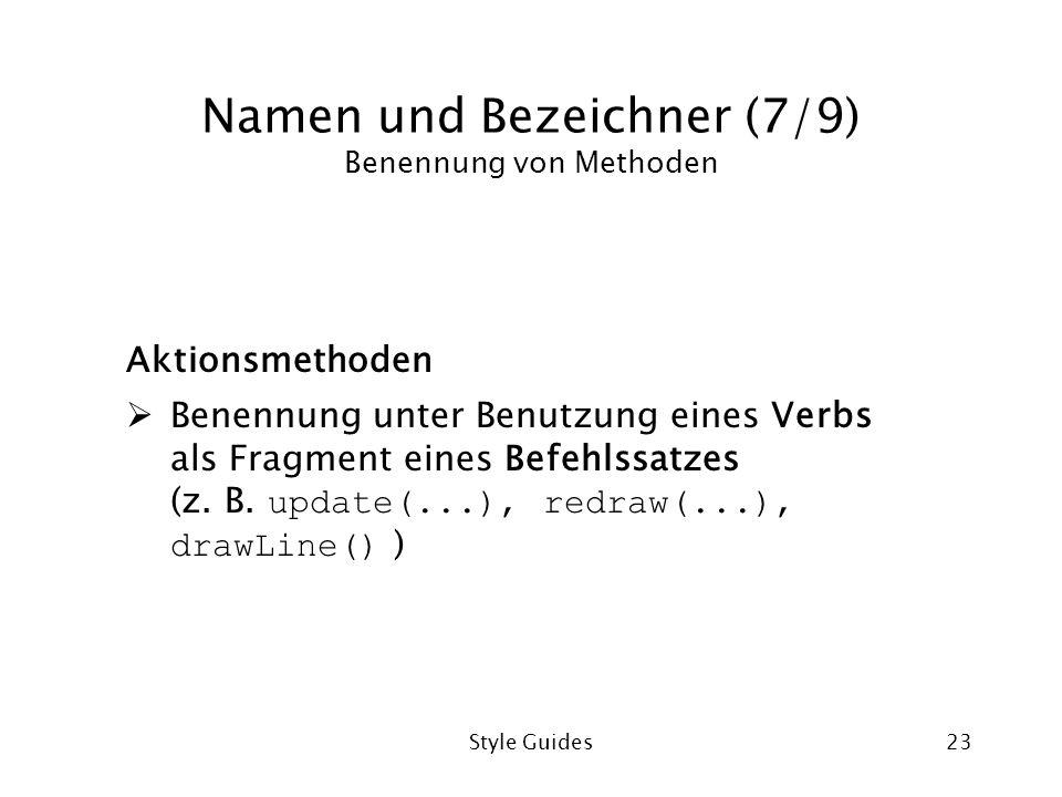Style Guides23 Namen und Bezeichner (7/9) Benennung von Methoden Aktionsmethoden Benennung unter Benutzung eines Verbs als Fragment eines Befehlssatzes (z.