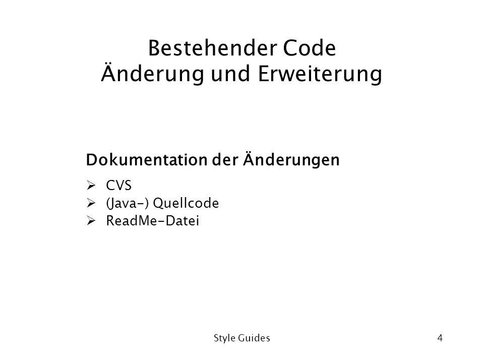 Style Guides4 Bestehender Code Änderung und Erweiterung Dokumentation der Änderungen CVS (Java-) Quellcode ReadMe-Datei