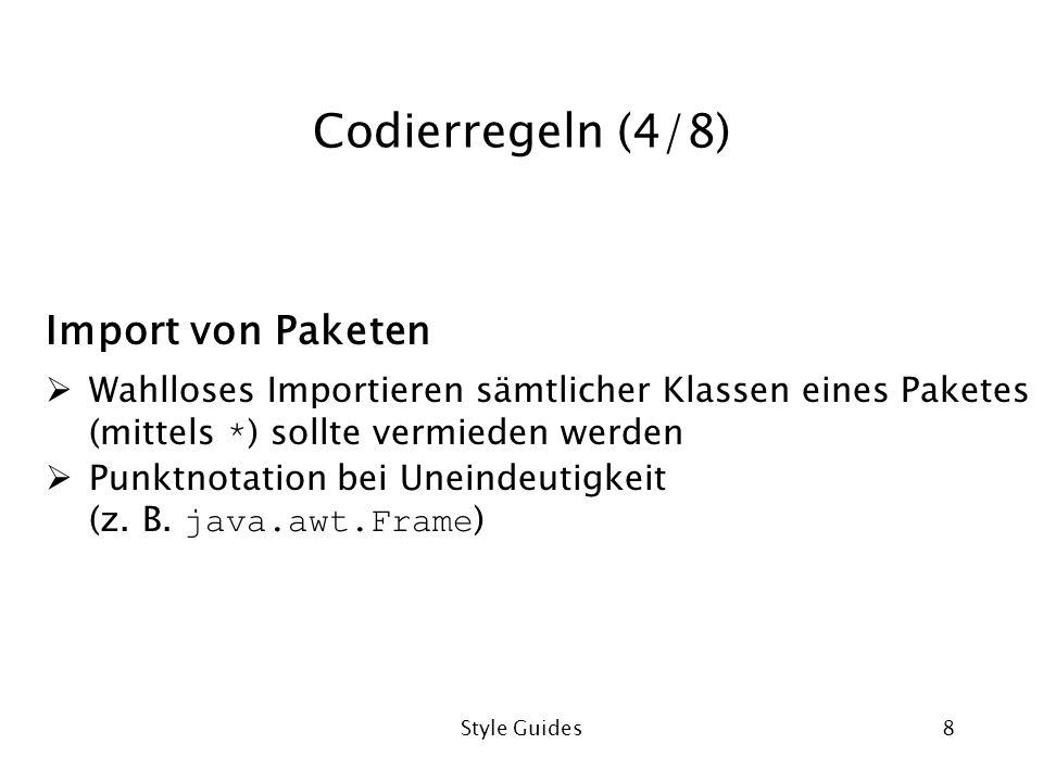 Style Guides8 Codierregeln (4/8) Import von Paketen Wahlloses Importieren sämtlicher Klassen eines Paketes (mittels * ) sollte vermieden werden Punktnotation bei Uneindeutigkeit (z.