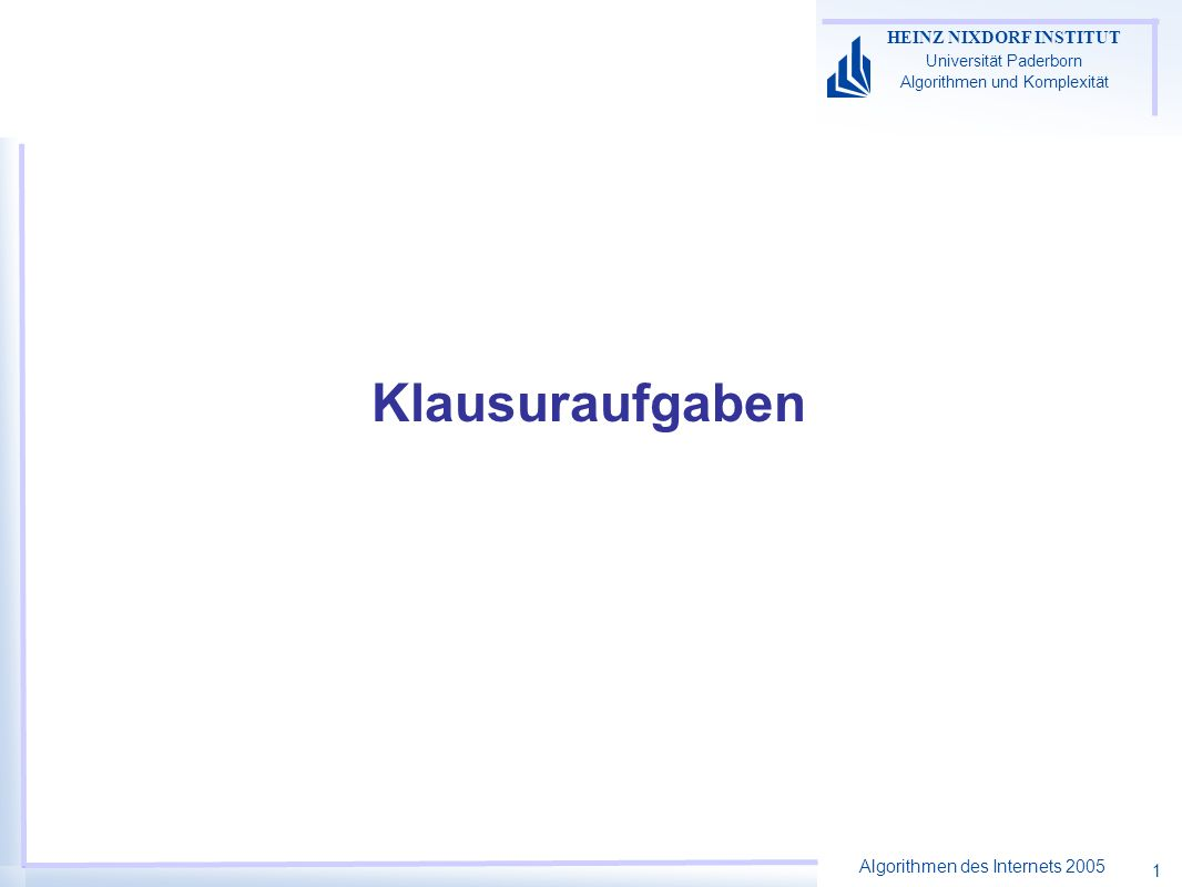 Algorithmen des Internets 2005 HEINZ NIXDORF INSTITUT Universität Paderborn Algorithmen und Komplexität 1 Klausuraufgaben