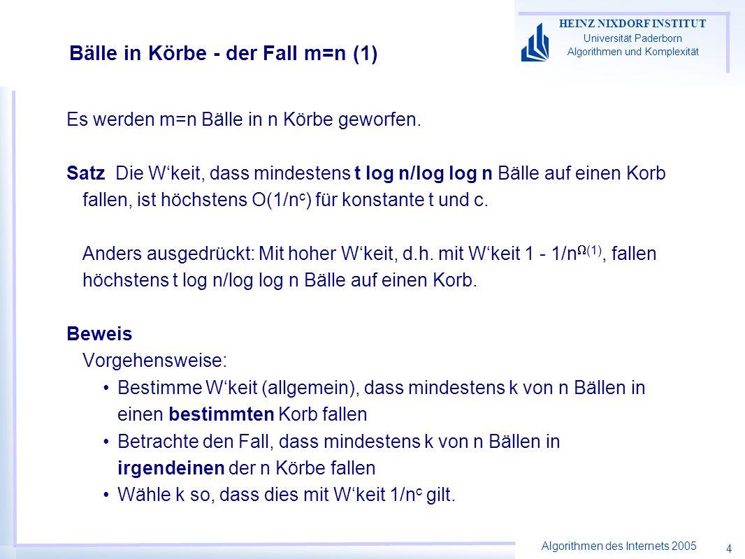 Algorithmen des Internets 2005 HEINZ NIXDORF INSTITUT Universität Paderborn Algorithmen und Komplexität 4 Bälle in Körbe - der Fall m=n (1) Es werden