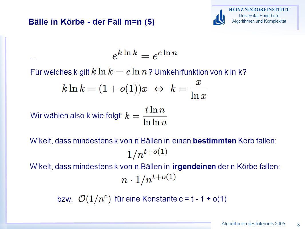 Algorithmen des Internets 2005 HEINZ NIXDORF INSTITUT Universität Paderborn Algorithmen und Komplexität 8 Bälle in Körbe - der Fall m=n (5) Für welche
