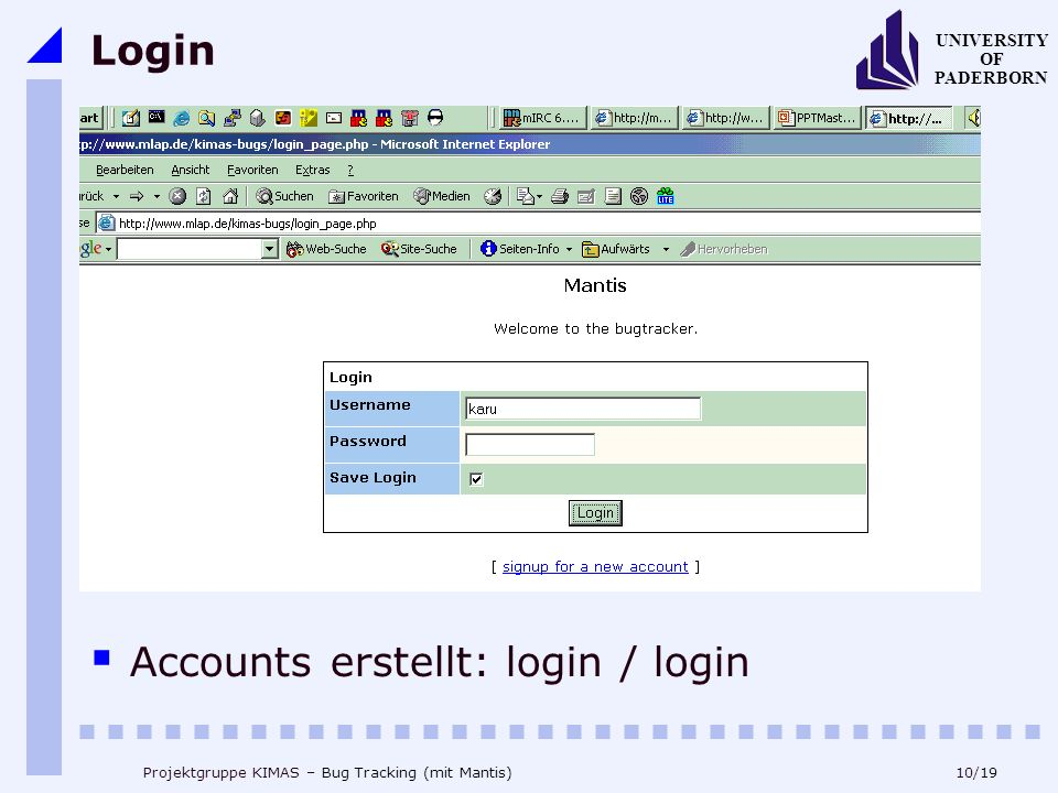 10/19 UNIVERSITY OF PADERBORN Projektgruppe KIMAS – Bug Tracking (mit Mantis) Login Accounts erstellt: login / login