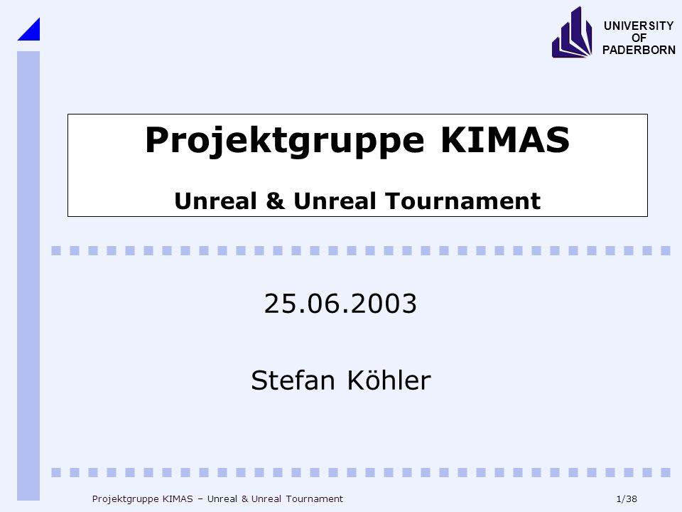 22/38 UNIVERSITY OF PADERBORN Projektgruppe KIMAS – Unreal & Unreal Tournament KI: 3 Arten von KI Team-KI z.B.
