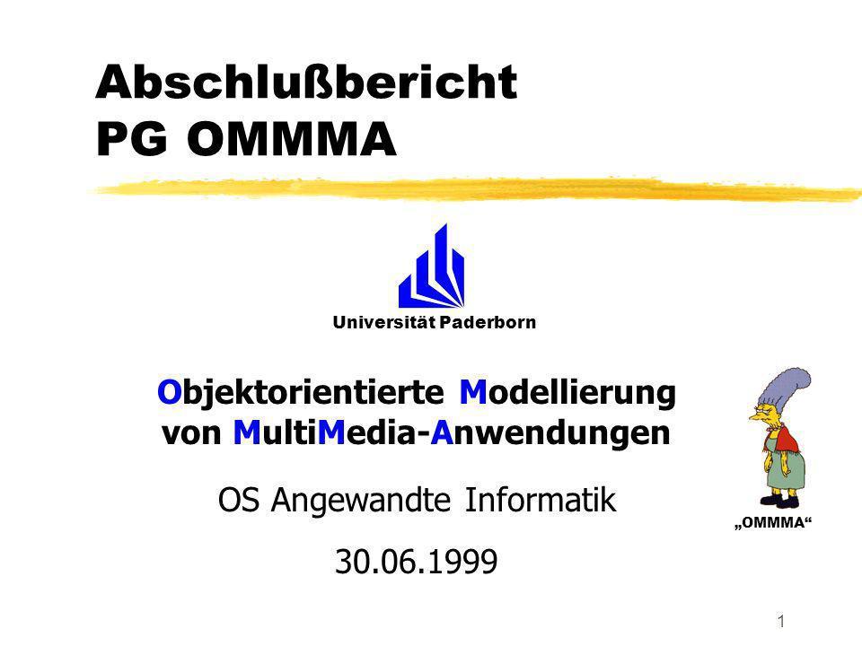 Universität Paderborn OMMMA 1 Abschlußbericht PG OMMMA Objektorientierte Modellierung von MultiMedia-Anwendungen OS Angewandte Informatik 30.06.1999
