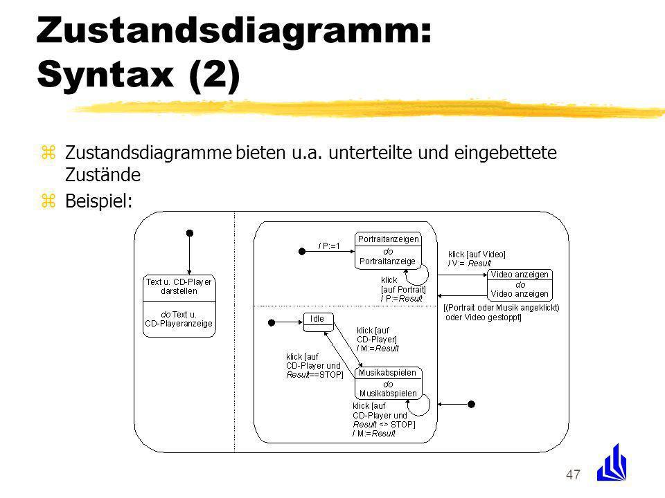 47 Zustandsdiagramm: Syntax (2) zZustandsdiagramme bieten u.a. unterteilte und eingebettete Zustände zBeispiel: