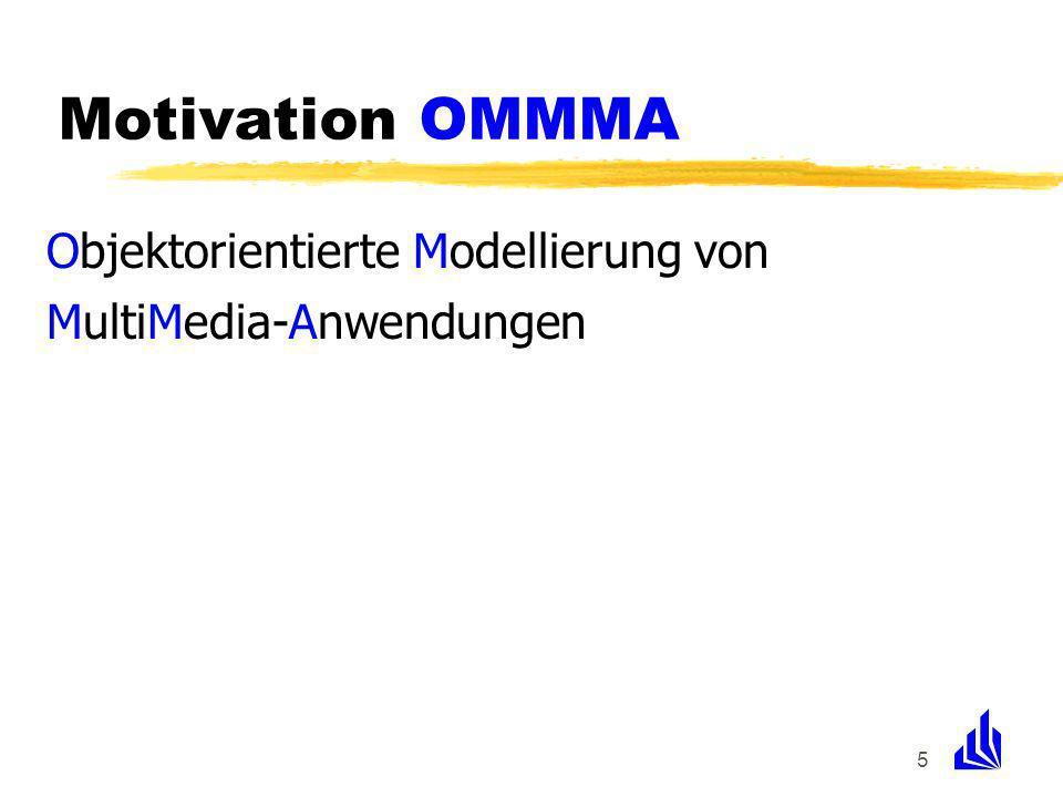 5 Objektorientierte Modellierung von MultiMedia-Anwendungen Motivation OMMMA