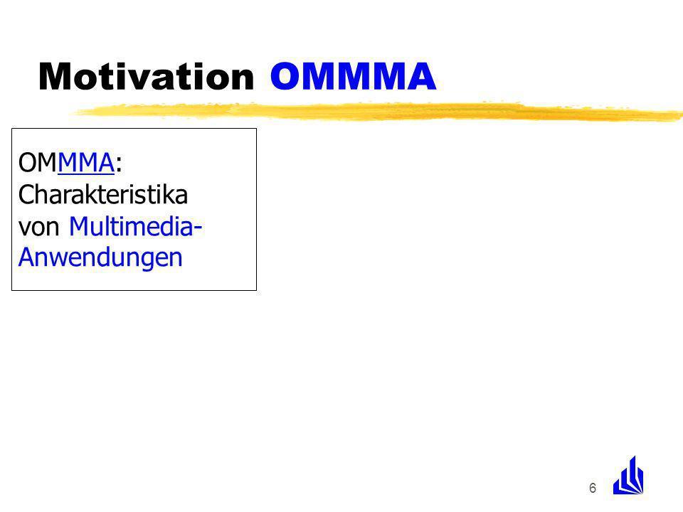6 OMMMA: Charakteristika von Multimedia- Anwendungen Motivation OMMMA