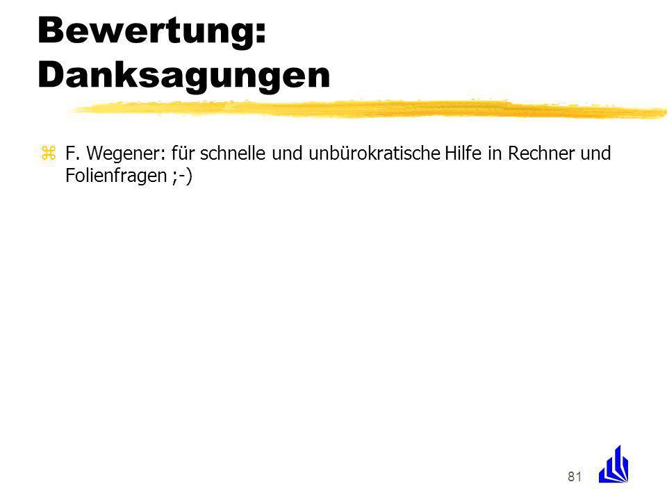 81 Bewertung: Danksagungen zF. Wegener: für schnelle und unbürokratische Hilfe in Rechner und Folienfragen ;-)