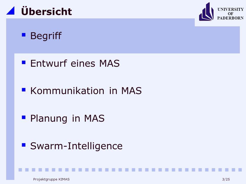 3/25 UNIVERSITY OF PADERBORN Projektgruppe KIMAS Übersicht Begriff Entwurf eines MAS Kommunikation in MAS Planung in MAS Swarm-Intelligence