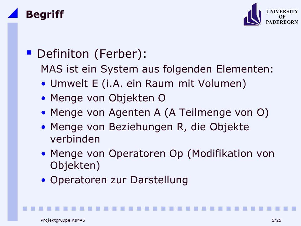 5/25 UNIVERSITY OF PADERBORN Projektgruppe KIMAS Begriff Definiton (Ferber): MAS ist ein System aus folgenden Elementen: Umwelt E (i.A.