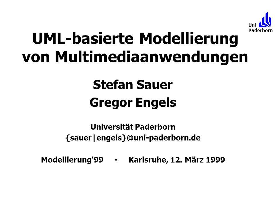 UML-basierte Modellierung von Multimediaanwendungen Stefan Sauer Gregor Engels Universität Paderborn {sauer|engels}@uni-paderborn.de Modellierung99 -