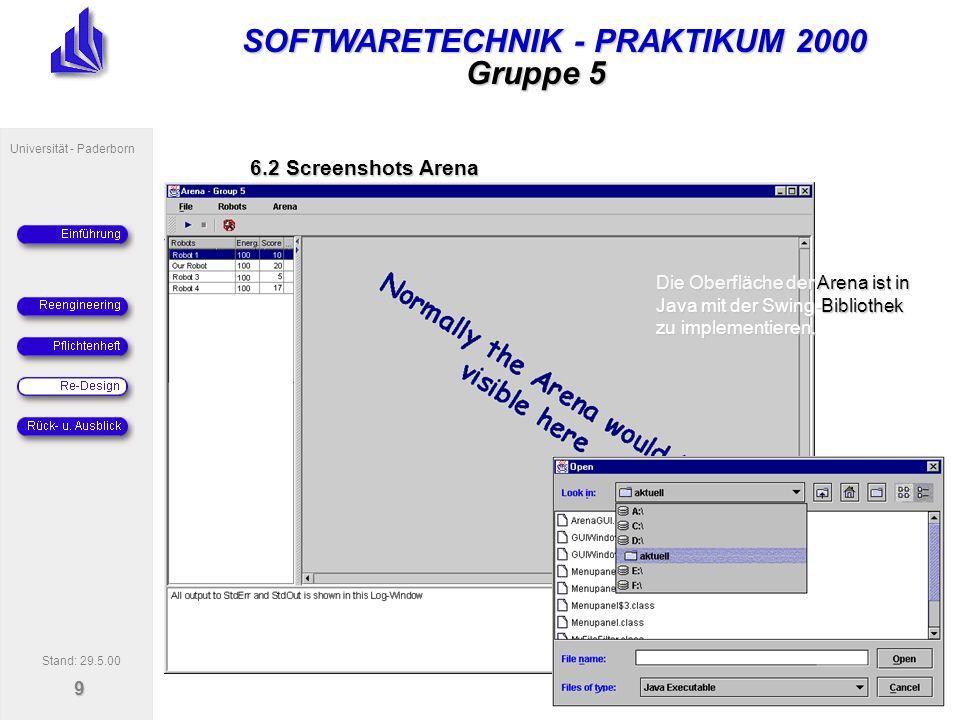 SOFTWARETECHNIK - PRAKTIKUM 2000 Universität - Paderborn 9 Gruppe 5 Die Oberfläche der Arena ist in Java mit der Swing-Bibliothek zu implementieren.