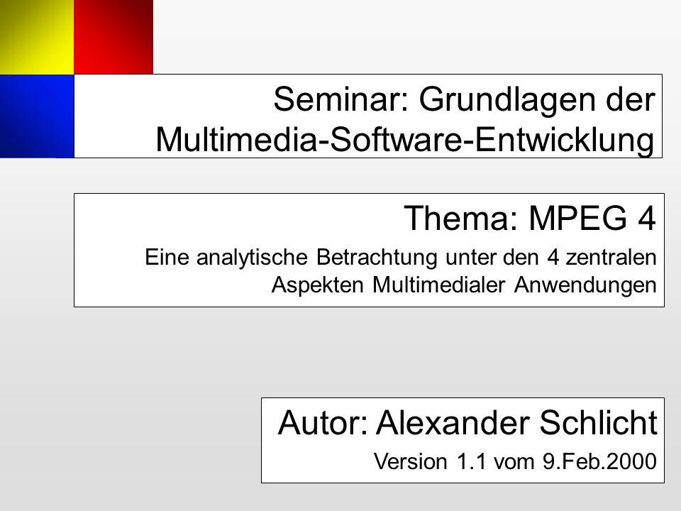 Seminar: Grundlagen der Multimedia-Software-Entwicklung Thema: MPEG 4 Eine analytische Betrachtung unter den 4 zentralen Aspekten Multimedialer Anwend