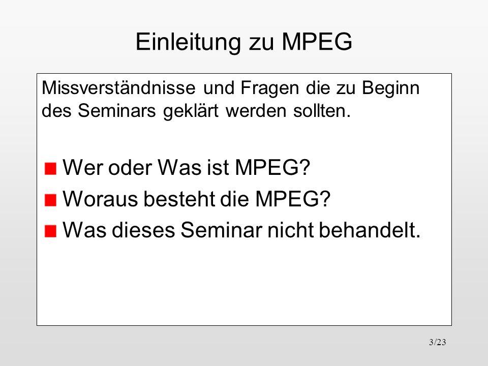 3/23 Einleitung zu MPEG Missverständnisse und Fragen die zu Beginn des Seminars geklärt werden sollten. Wer oder Was ist MPEG? Woraus besteht die MPEG