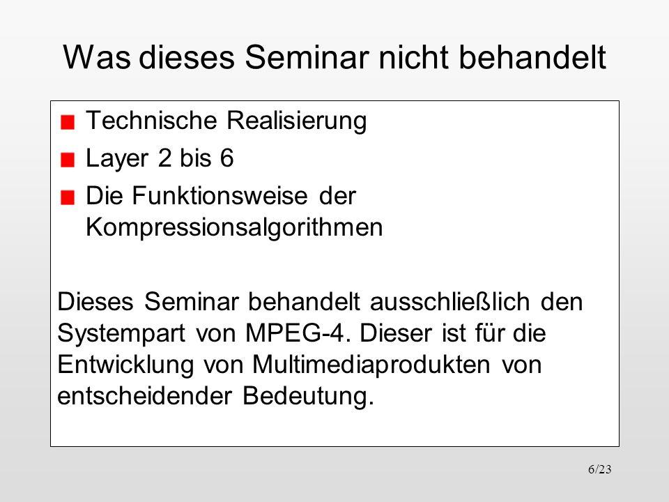 6/23 Was dieses Seminar nicht behandelt Technische Realisierung Layer 2 bis 6 Die Funktionsweise der Kompressionsalgorithmen Dieses Seminar behandelt