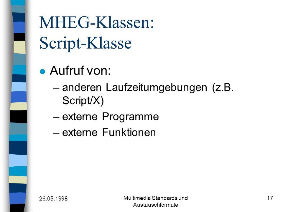 26.05.1998 Multimedia Standards und Austauschformate 17 MHEG-Klassen: Script-Klasse Aufruf von: –anderen Laufzeitumgebungen (z.B. Script/X) –externe P
