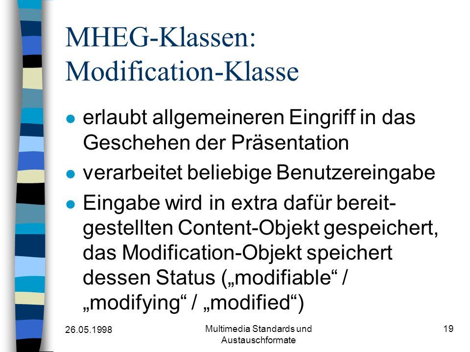 26.05.1998 Multimedia Standards und Austauschformate 19 MHEG-Klassen: Modification-Klasse erlaubt allgemeineren Eingriff in das Geschehen der Präsenta