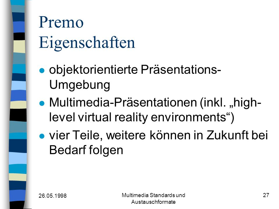 26.05.1998 Multimedia Standards und Austauschformate 27 Premo Eigenschaften objektorientierte Präsentations- Umgebung Multimedia-Präsentationen (inkl.