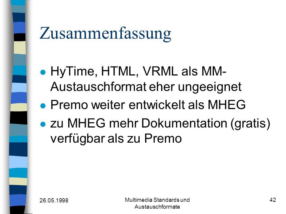 26.05.1998 Multimedia Standards und Austauschformate 42 Zusammenfassung HyTime, HTML, VRML als MM- Austauschformat eher ungeeignet Premo weiter entwickelt als MHEG zu MHEG mehr Dokumentation (gratis) verfügbar als zu Premo