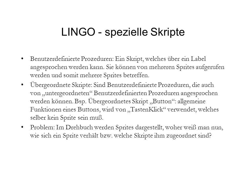 LINGO - spezielle Skripte Benutzerdefinierte Prozeduren: Ein Skript, welches über ein Label angesprochen werden kann.