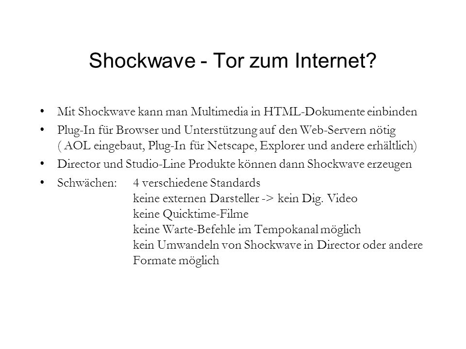 Shockwave - Tor zum Internet? Mit Shockwave kann man Multimedia in HTML-Dokumente einbinden Plug-In für Browser und Unterstützung auf den Web-Servern