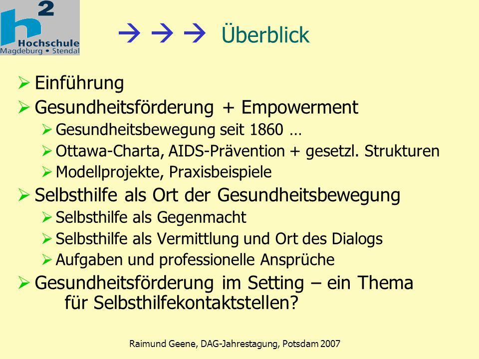 Phase 2 Raimund Geene, DAG-Jahrestagung, Potsdam 2007 Modellprojekt Kiezdetektive Schüler/innen durchsuchen ihr Wohnumfeld Ermittlung von Schätzen und Problemen Diskussion mit Politik partizipative Umsetzung der Maßnahmen Selbstwirksamkeit