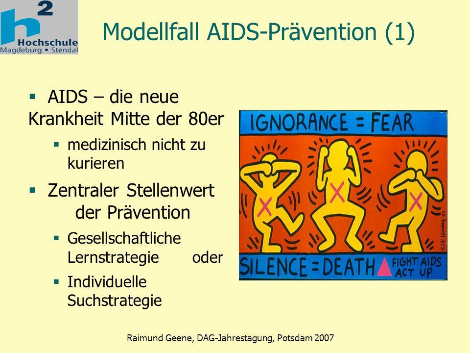 Phase 2 Raimund Geene, DAG-Jahrestagung, Potsdam 2007 AIDS-Prävention (2) AIDS-Prävention Schutz vor Infektionen - Verhaltensprävention Abbau von Diskriminierung - Verhältnisprävention Community-building Kommunikationsräume schaffen Selbstbewusstsein stärken