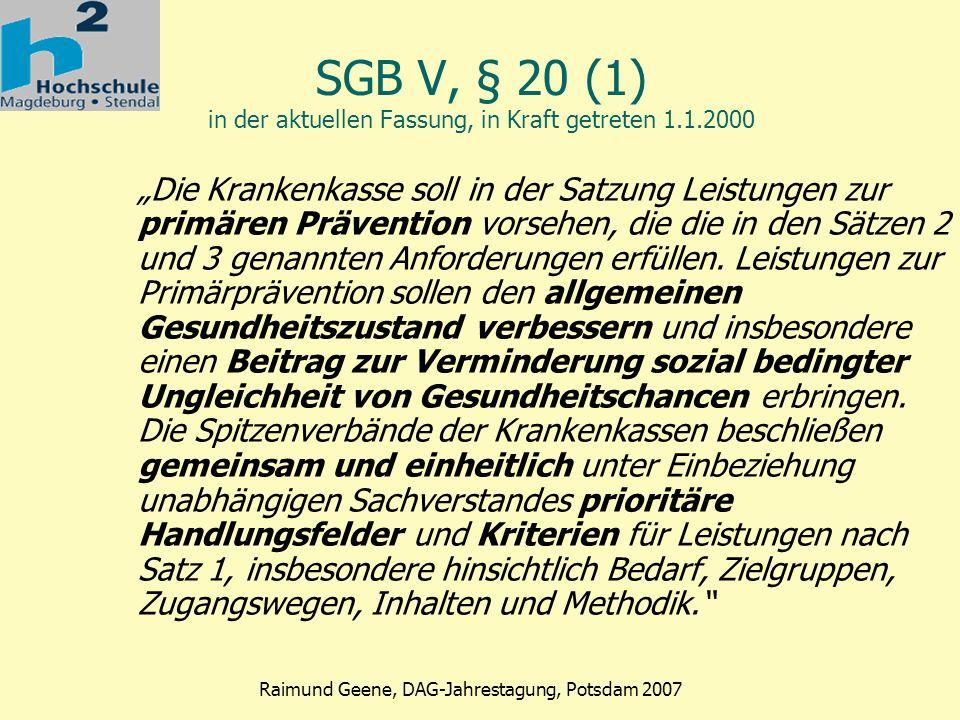 Phase 2 Raimund Geene, DAG-Jahrestagung, Potsdam 2007 Die aktuelle Diskussion um die Gesundheitsförderung seit 2000 Präzisierung auf Primärprävention Zielgruppen- und Qualitätsorientierung Präventionsgesetz Präventionsziele Bundesdt.
