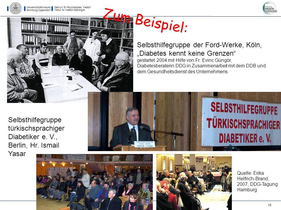 Zentrum für Psychosoziale Medizin Institut für Medizin-Soziologie 15 Selbsthilfegruppe der Ford-Werke, Köln, Diabetes kennt keine Grenzen gestartet 2004 mit Hilfe von Fr.