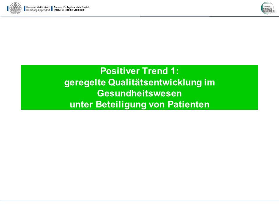 Zentrum für Psychosoziale Medizin Institut für Medizin-Soziologie Positiver Trend 1: geregelte Qualitätsentwicklung im Gesundheitswesen unter Beteiligung von Patienten
