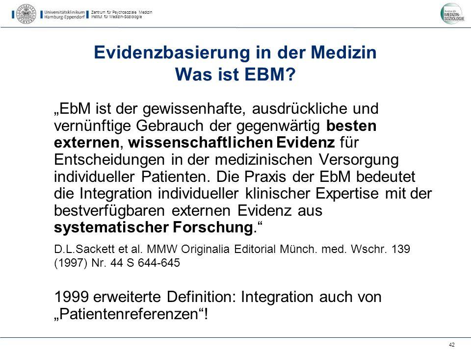 Zentrum für Psychosoziale Medizin Institut für Medizin-Soziologie 42 Evidenzbasierung in der Medizin Was ist EBM.