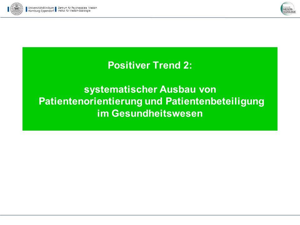 Zentrum für Psychosoziale Medizin Institut für Medizin-Soziologie Positiver Trend 2: systematischer Ausbau von Patientenorientierung und Patientenbeteiligung im Gesundheitswesen