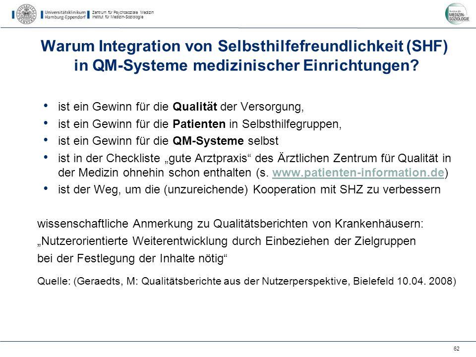 Zentrum für Psychosoziale Medizin Institut für Medizin-Soziologie 62 Warum Integration von Selbsthilfefreundlichkeit (SHF) in QM-Systeme medizinischer Einrichtungen.