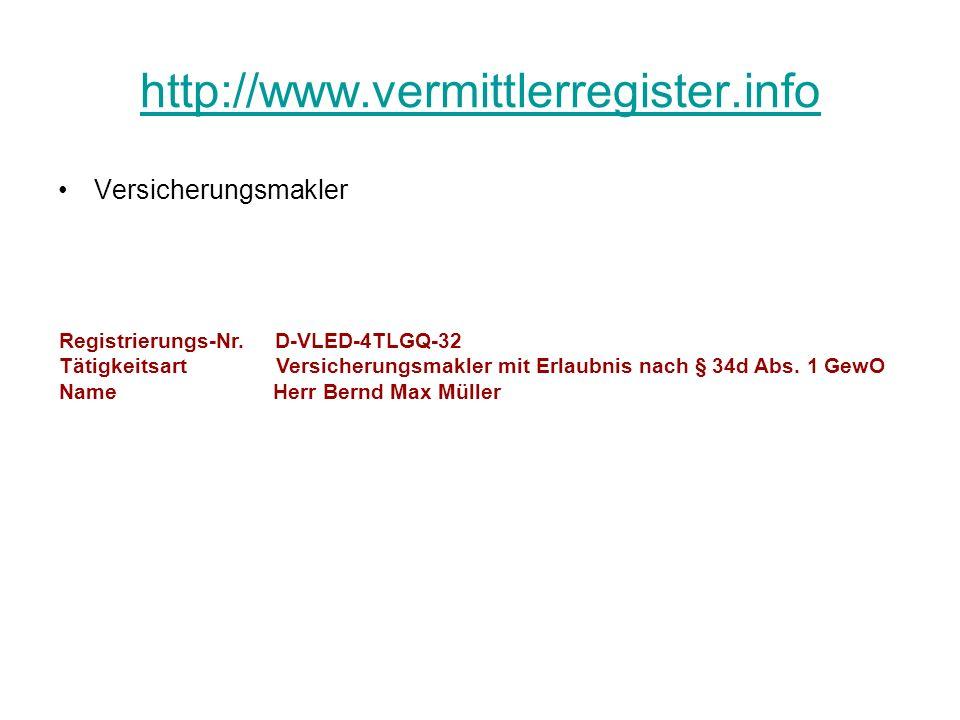 http://www.vermittlerregister.info Versicherungsmakler Registrierungs-Nr. D-VLED-4TLGQ-32 Tätigkeitsart Versicherungsmakler mit Erlaubnis nach § 34d A