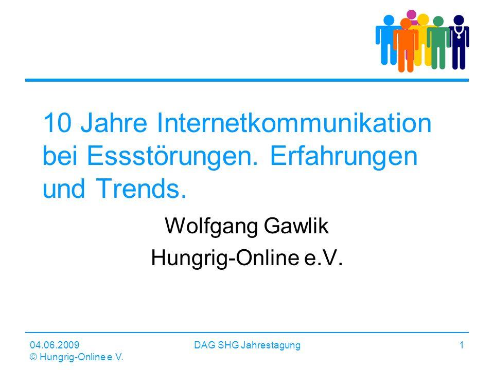 04.06.2009 © Hungrig-Online e.V. DAG SHG Jahrestagung1 10 Jahre Internetkommunikation bei Essstörungen. Erfahrungen und Trends. Wolfgang Gawlik Hungri