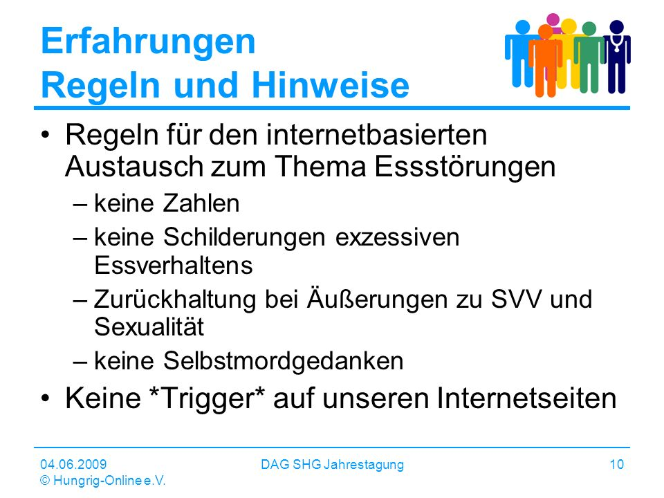 04.06.2009 © Hungrig-Online e.V. DAG SHG Jahrestagung10 Erfahrungen Regeln und Hinweise Regeln für den internetbasierten Austausch zum Thema Essstörun