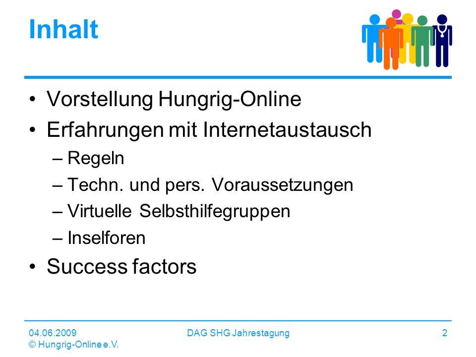 04.06.2009 © Hungrig-Online e.V. DAG SHG Jahrestagung2 Inhalt Vorstellung Hungrig-Online Erfahrungen mit Internetaustausch –Regeln –Techn. und pers. V
