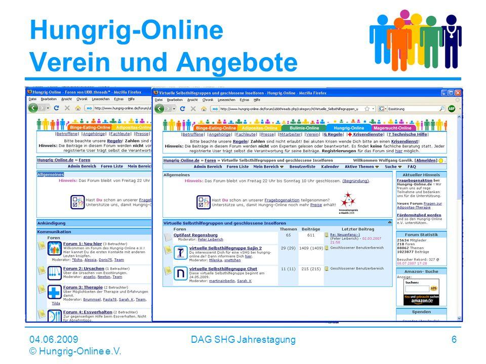04.06.2009 © Hungrig-Online e.V. DAG SHG Jahrestagung6 Hungrig-Online Verein und Angebote Internetbasierte Informations- und Kommunikationsangebote zu