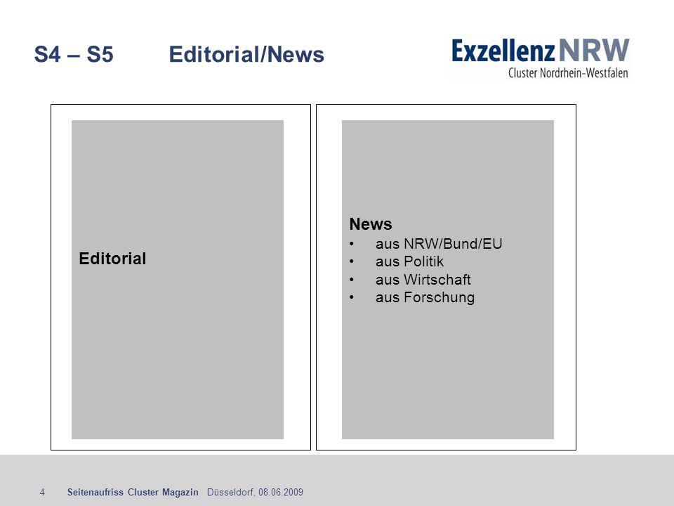 Seitenaufriss Cluster Magazin Düsseldorf, 08.06.20094 S4 – S5Editorial/News Editorial News aus NRW/Bund/EU aus Politik aus Wirtschaft aus Forschung
